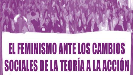El feminismo ante los cambios sociales. De la teoría a la acción